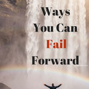 5 Ways You Can Fail Forward