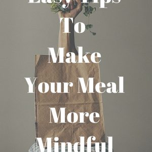 How to be more mindful eating