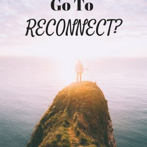 where to go when you need to reconnect