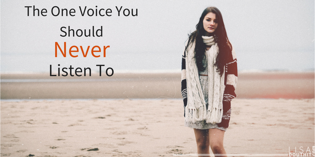 the one voice you should never listen to