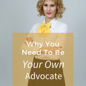 why you need to be your own advocate
